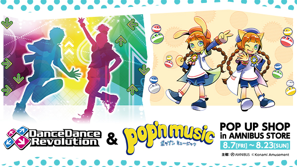 『dancedancerevolution』&『pop'n music』 pop up shop in amnibus store